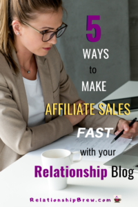 Fast Ways to Make Affiliate Sales with Your Relationship Blog