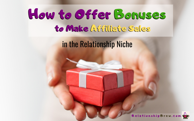 How to Offer Bonuses to Make Affiliate Sales in Relationship Niche
