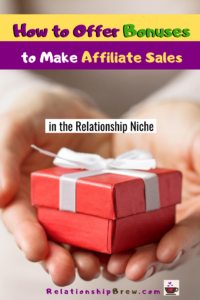 How to Offer Bonuses on Your Relationship Blog to Make More Affiliate Sales